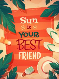 Sun is your best friend