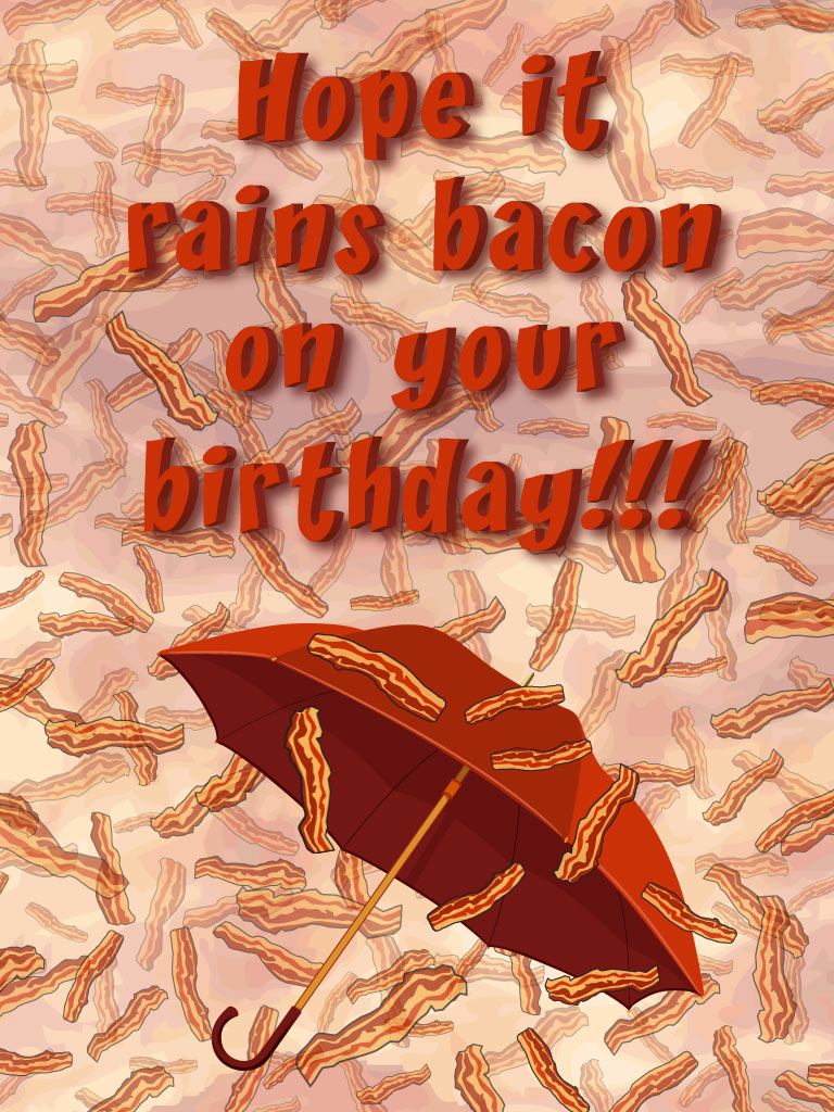 Raining Bacon