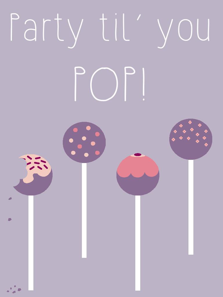 Party til you POP!